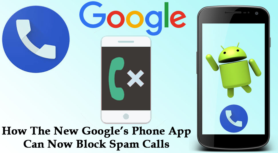 How The New Google's Phone App Can Now Block Spam Calls