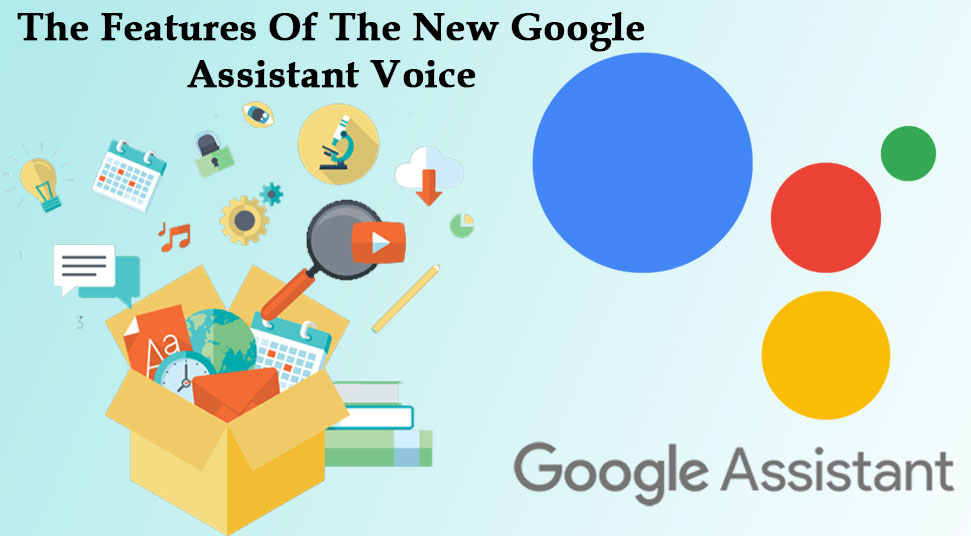 The Features Of The New Google Assistant Voice