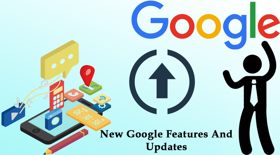 The Most Awaited New Google Features And Updates