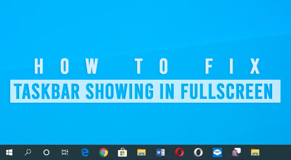 taskbar showing in fullscreen