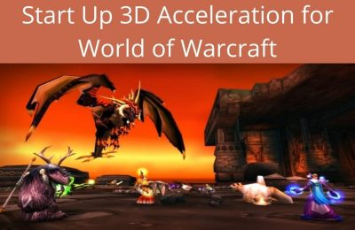 5 Ways to Start Up 3D Acceleration for World of Warcraft
