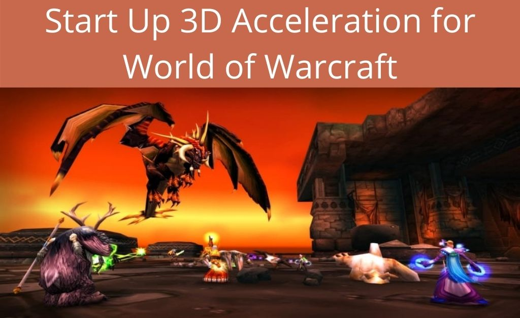 world of warcraft was unable to start up 3d acceleration